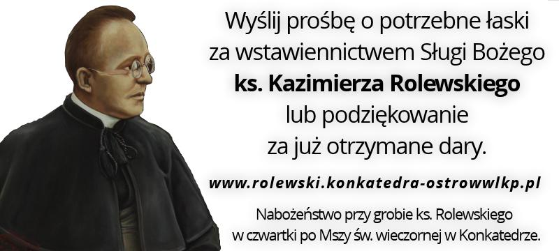 Wyślij prośbę o potrzebne łaski za wstawiennictwem Sługi Bożego ks. Kazimierza Rolewskiego lub podziękowanie za już otrzymane dary.